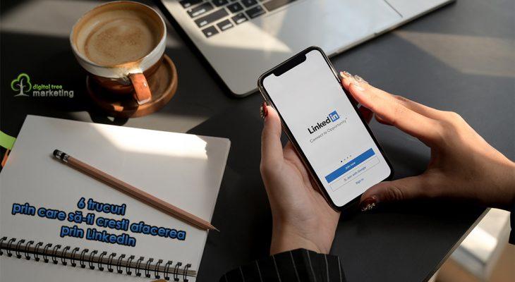 Crește-ți afacerea prin LinkedIn – 6 trucuri